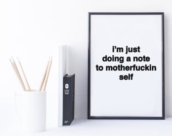 Quote Print and/or Frame - #RHOP - I'm Just Doing a Note to Motherf* Self