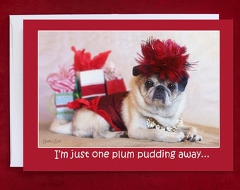 Funny Holiday Card - Pug Holiday Card - I'm Just One Plum Pudding Away - 5x7