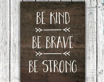 Nursery/Children's Art Printable, Be Brave Be Kind Be Strong, Rustic Nursery, Boy's Room, Digital Download Size 8x10 #541