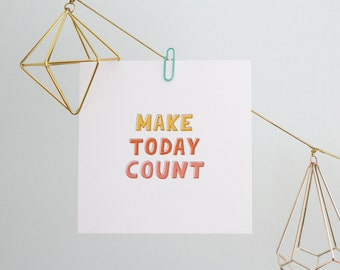 "Make Today Count - 5"" Square Print"
