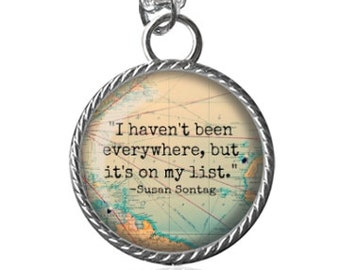 Travel Necklace, Map Neckace, I Haven't Been Everywhere, Wanderlust, Susan Sontag Image Pendant Key Chain Handmade