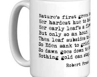 15oz MUG: Nothing Gold Can Stay Robert Frost Poem