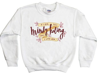 If I Die, Tell Mindy Kaling That I Love Her -- Youth Sweatshirt