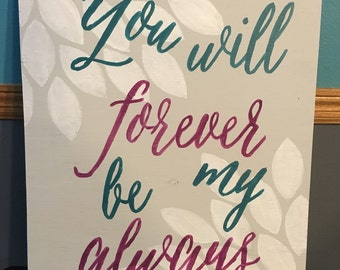 You will forever be my always -- wood sign