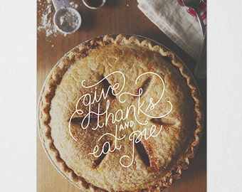 Give Thanks and Eat Pie Photography Typography Print