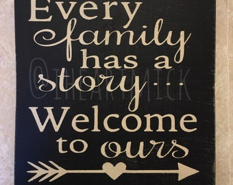 Every family has a story.. Welcome to ours.  9 x 9 inch wood sign