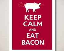 Keep Calm and EAT BACON Typography Kitchen Art Print (Featured color: Cranberry--choose your own colors)