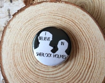 I believe in Sherlock Holmes, 25mm button badge. Sherlock badge, Sherlock, I belive in Sherlock badge, i believe in sherlock pin,