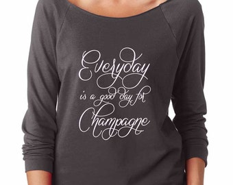 Everyday Is A Good Day For Champagne Shirt.  Super Soft & Lightweight Women's Raw Edge Boat Neck Terry Sweatshirt with 3/4 length sleeves.