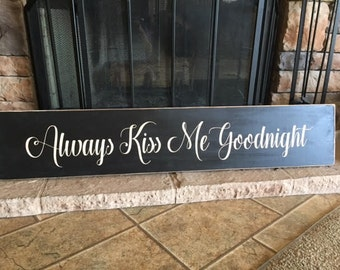 Hand Painted, Rustic Wood Sign, Always Kiss Me Goodnight Sign