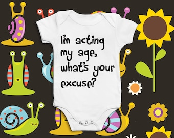 Funny Baby Grow - I'm Acting My Age, What's Your Excuse?