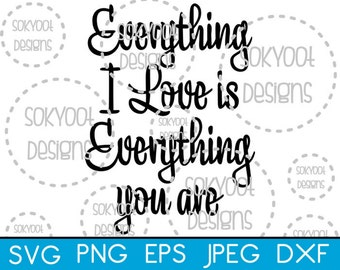 Everything I Love is Everything you are - Instant Digital Download SVG cut file • dxf • png • eps • jpeg 300dpi Printable