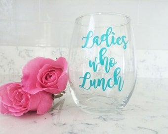 Ladies who Lunch Wine Glass - Stay at Home Mom Gift - Funny Wine Glass - Birthday Gift  - Girls Night Gift - Fundraiser Gift - Junior League