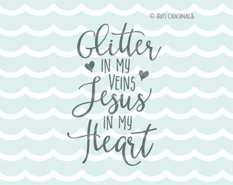 Glitter In My Veins Jesus In My Heart SVG File. Cricut Explore & More. Jesus In My Heart Christian Glitter Quote Southern Hearts SVG