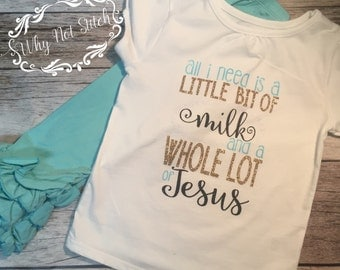 All I need is milk and jesus girls shirt