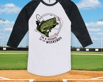 I'm a Hooker on the Weekends (Bass) baseball t-shirt - father's day gift, fishing trip gift, fishing trip t-shirt, lucky fish shirt - CT-706