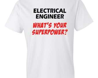 Electrical Engineer Shirt, What's your superpower shirt, Electrical Engineering, Engineering Shirt, Engineer Shirt, STEM Shirt, STEM Gift