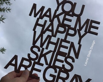You Make Me Happy When Skies Are Gray   laser cut out Wooden Word Quote Sign