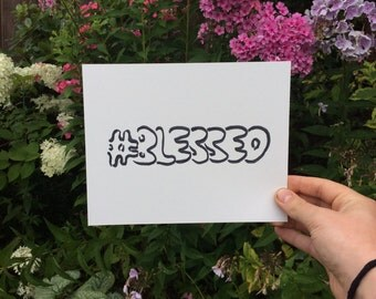 """Prints of '#BLESSED' in High Quality sizes 4x6"""", 7x5"""", 8x10"""", 9x12"""""""