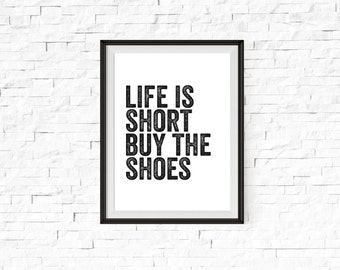 Life is short buy the shoes poster, quote poster, print, dorm room poster, wall decor, fashion quote, home decor
