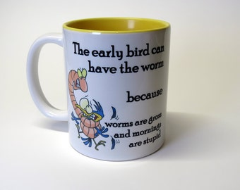 Coffee Mug - The Early Bird Can Have the Worm Worms are Gross & Mornings Stupid