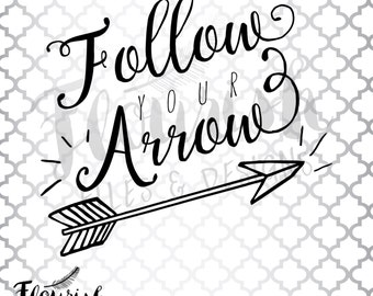 Follow Your Arrow |  Digital Cut File (SVG, PNG, PDF) Script Flourish