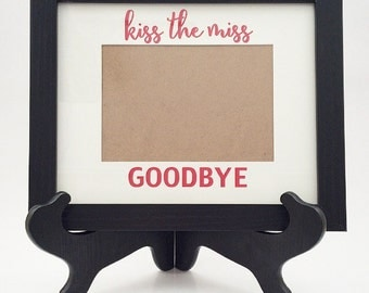 Kiss the Miss Goodbye Frame AND Mat