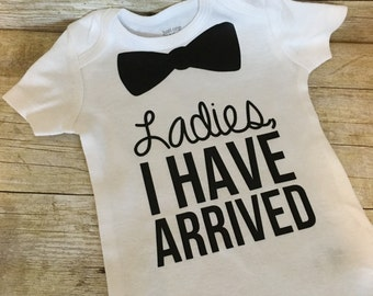Ladies I Have Arrived Onesie | Baby Boy Bodysuit | Baby Shower Gift | Bow Tie Onesie | Boys Coming Home Outfit | Cute Baby Boy Onesie