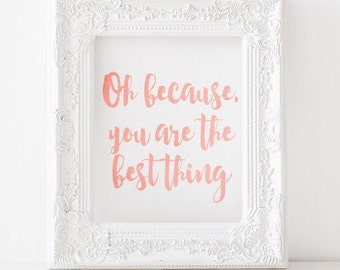 Oh because, you are the best thing Print, You are the best thing Printable, wedding print, wedding printable, anniversary print, anniversary