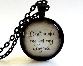 Don't Make Me Get My Dragons | GOT Necklace | Glass Pendant | Gift Idea | Glass Bubble | Key Ring | GOT Dragons | Free Gift Box
