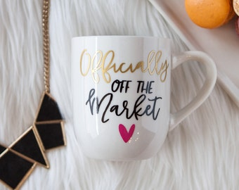 Engagement Mug | Officially Off the Market coffee Mug | Personalized | Gift for Her