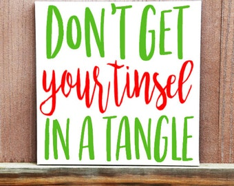 Christmas Sign, Don't Get Your Tinsel In A Tangle Sign, Holiday Decor, Funny Home Decor, Funny Christmas Sign, Hand Painted Canvas