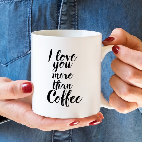 I Love You More Than Quotes: Funny Romantic Quote Mug Funny Boyfriend Mug I Love You More