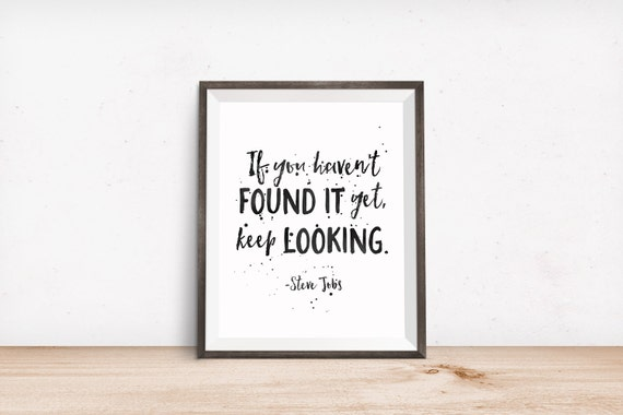 Printable Art, Inspirational Quote, If You Haven't Found it Yet, Keep Looking, Motivational Print, Typography Quote, Digital Download Print