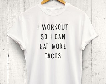I Workout So I Can Eat More Tacos Tshirt - Funny Food Shirt, Foodie Gym Shirt, Fit Foodie Tshirt, Foodie Gift, Foodie Shirt, Funny Gym Shirt