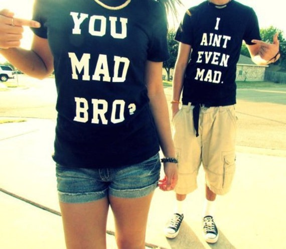 You Mad Bro I Aint Even Mad Matching Shirts 101