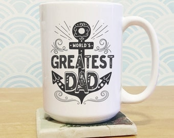 Father's Day Gift Ideas / Large 15 oz size / Father's Day Anchor Mug / World's Greatest Dad / made by High Tide Mugs