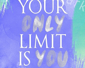 Your only limit is you, printable quote.