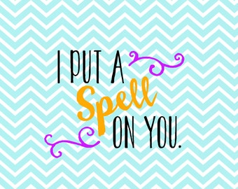 I Put A Spell On You - Halloween - Halloween SVG - Halloween Cut File- HTV Cut File - DXF - Png - Svg