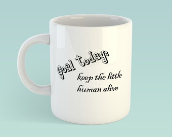 Goal Today Keep the little humans alive mug. Fun design. Great gift idea for moms dads. Coffee or tea cups for adults. Parents loves this!