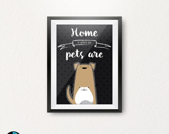 "Graphic ""Home is where my pets are"" - Dog and Cat- A3"