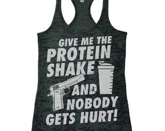 Funny Workout Tank. Give Me The Protein Shake and Nobody Gets Hurt. Racerback Burnout Tank Top.