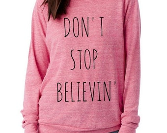 Don't Stop Believin' Slouchy Pullover long sleeve Girls Ladies shirt screenprint Alternative Apparel