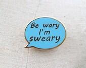 Be wary I'm sweary enamel lapel pin : hard enamel pin, pin badge, cloisonne