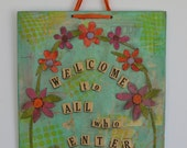 Mixed Media Collage Art Sign - Welcome to All Who Enter