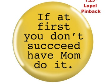 Funny Pinback-If at First you Don't Succeed. . .