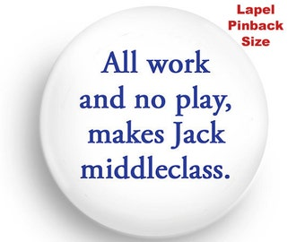 Funny All Work No Play Makes Jack Middle Class Pinback to Wear on Lapel