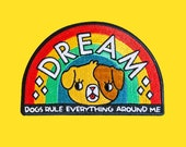 DREAM dogs rule everything around me patch | Iron on embroidered patch