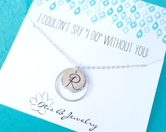 Be My Bridesmaid Necklace, Couldnt say I Do Without You card, Briguysgirls, Initial necklace for bridesmaids, personalized bridal gift set