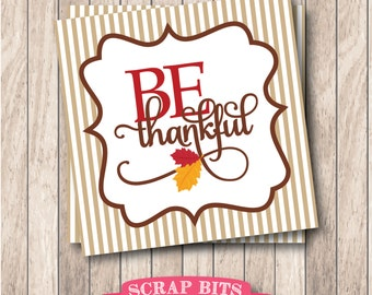 Instant Download . Printable Be Thankful Tags, Printable Thanksgiving Tags